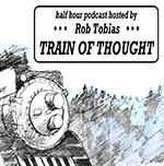Train of Thought - Half hour podcast hosted by Rob Tobias